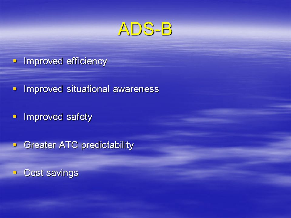 ADS-B Improved efficiency Improved situational awareness