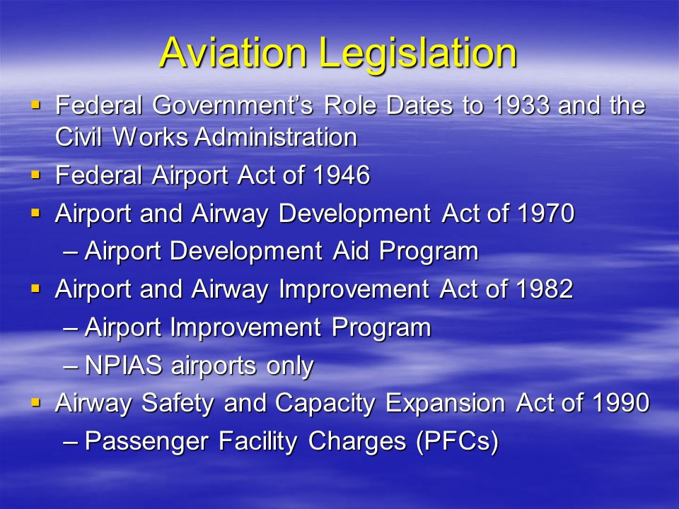 Aviation Legislation Federal Government's Role Dates to 1933 and the Civil Works Administration. Federal Airport Act of 1946.