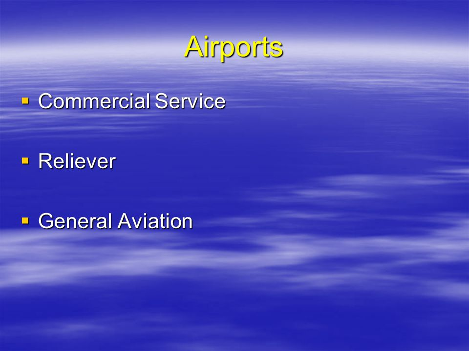 Airports Commercial Service Reliever General Aviation
