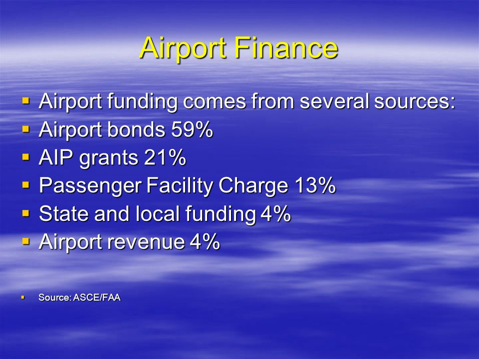 Airport Finance Airport funding comes from several sources: