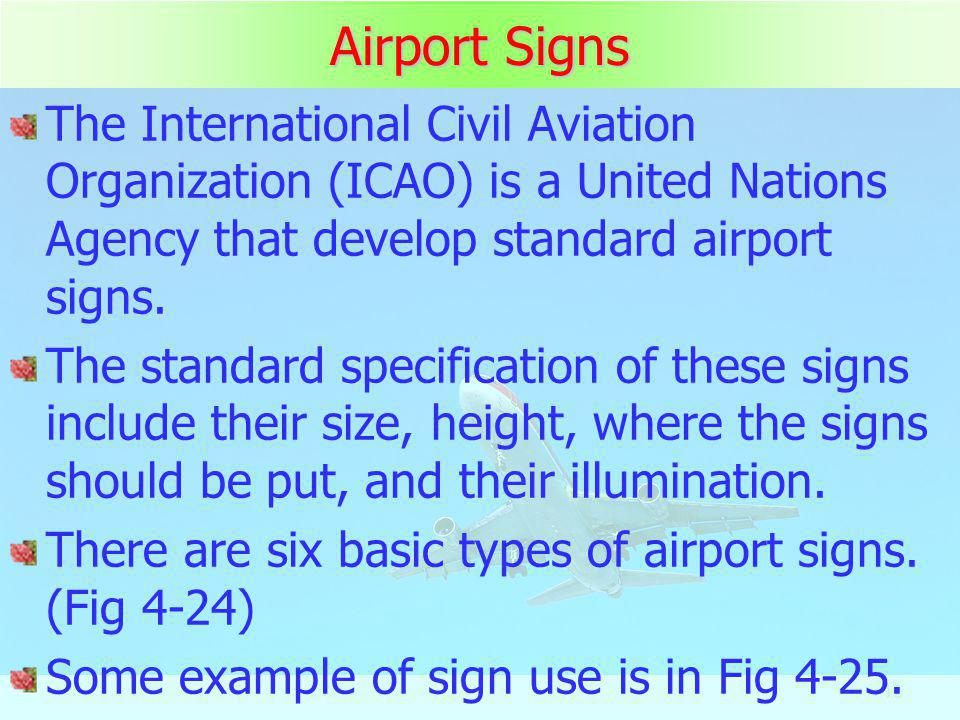 Airport Signs The International Civil Aviation Organization (ICAO) is a United Nations Agency that develop standard airport signs.
