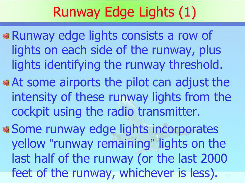Runway Edge Lights (1) Runway edge lights consists a row of lights on each side of the runway, plus lights identifying the runway threshold.
