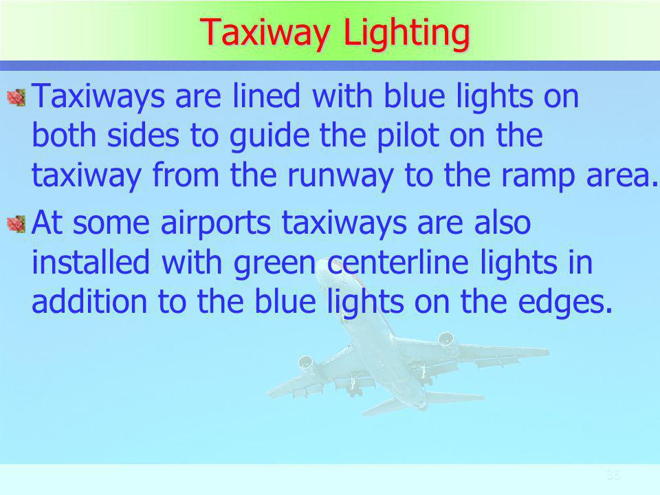Taxiway Lighting Taxiways are lined with blue lights on both sides to guide the pilot on the taxiway from the runway to the ramp area.