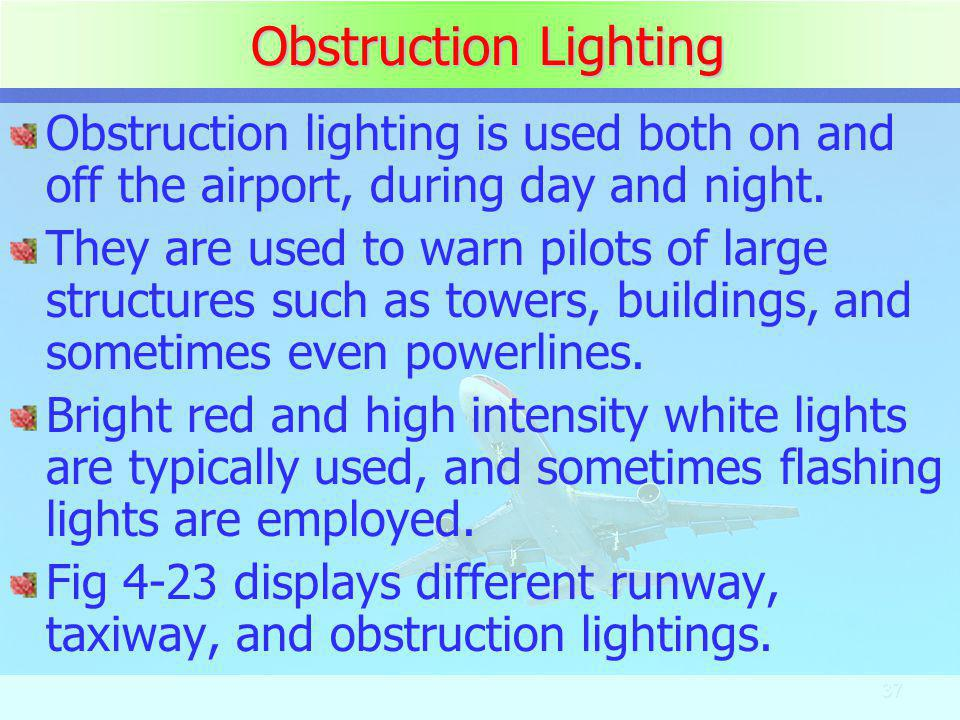 Obstruction Lighting Obstruction lighting is used both on and off the airport, during day and night.