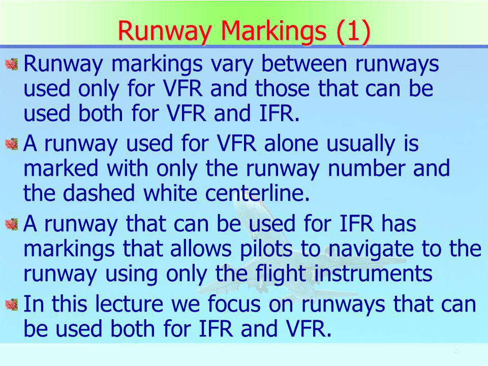 Runway Markings (1) Runway markings vary between runways used only for VFR and those that can be used both for VFR and IFR.