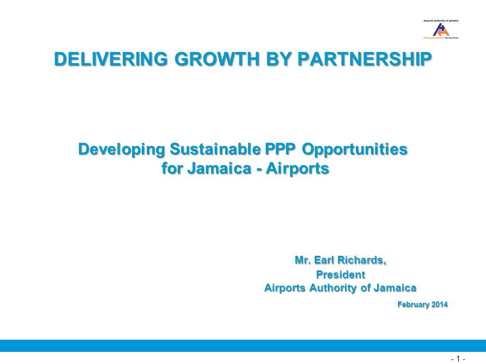 DELIVERING GROWTH BY PARTNERSHIP Developing Sustainable PPP Opportunities for Jamaica - Airports Mr.