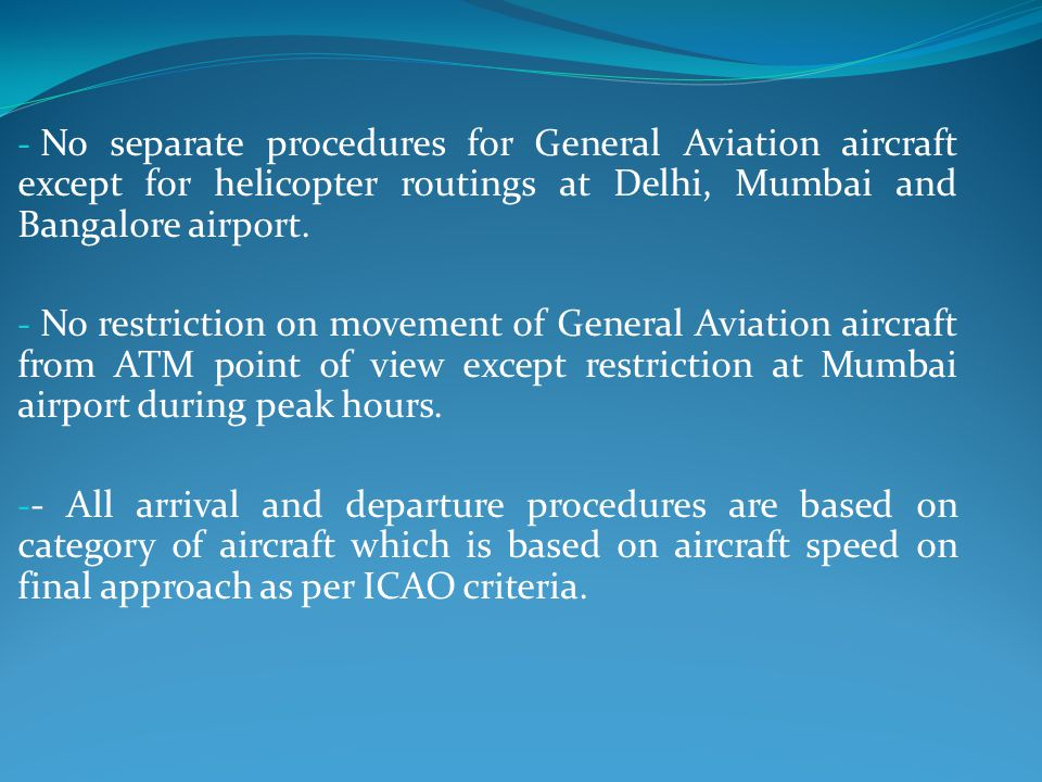 No separate procedures for General Aviation aircraft except for helicopter routings at Delhi, Mumbai and Bangalore airport.