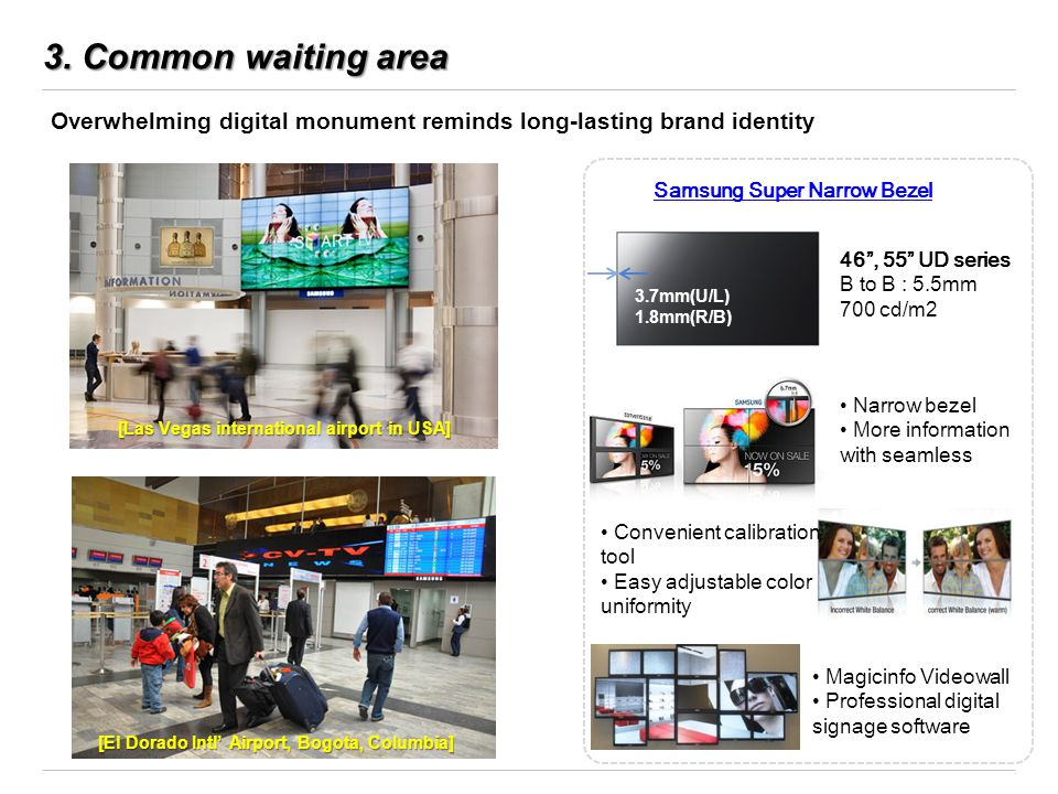 3. Common waiting area Overwhelming digital monument reminds long-lasting brand identity. Samsung Super Narrow Bezel.