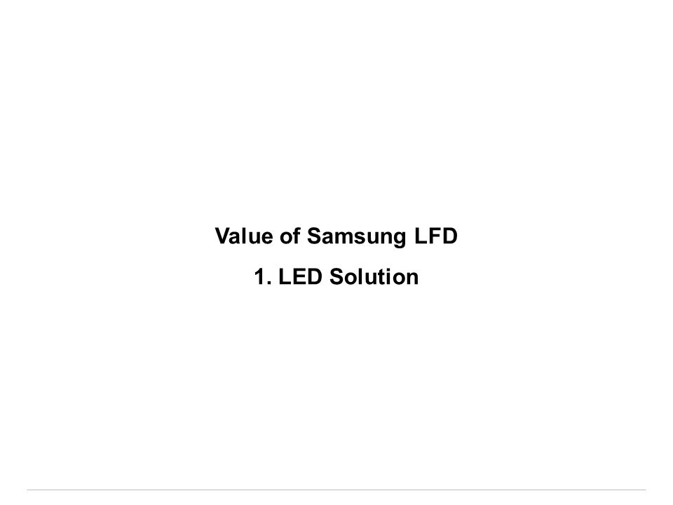 Value of Samsung LFD 1. LED Solution