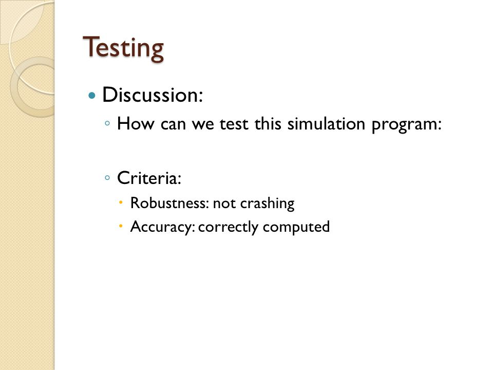 Testing Discussion: How can we test this simulation program: Criteria: