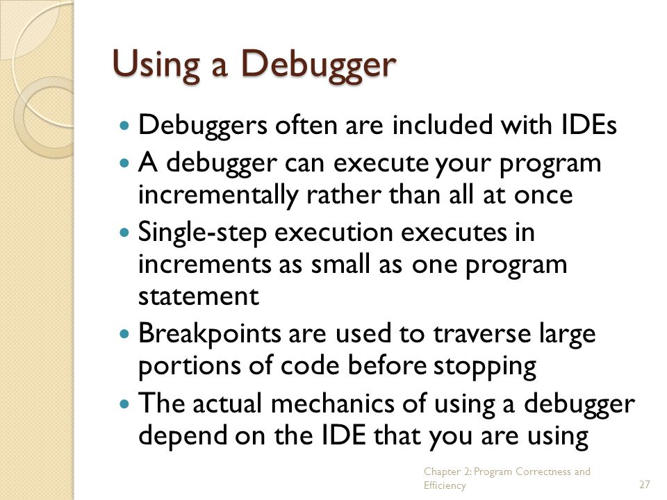 Using a Debugger Debuggers often are included with IDEs