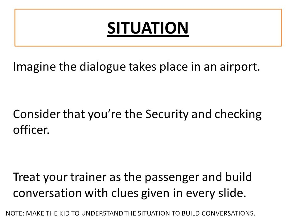 SITUATION Imagine the dialogue takes place in an airport.