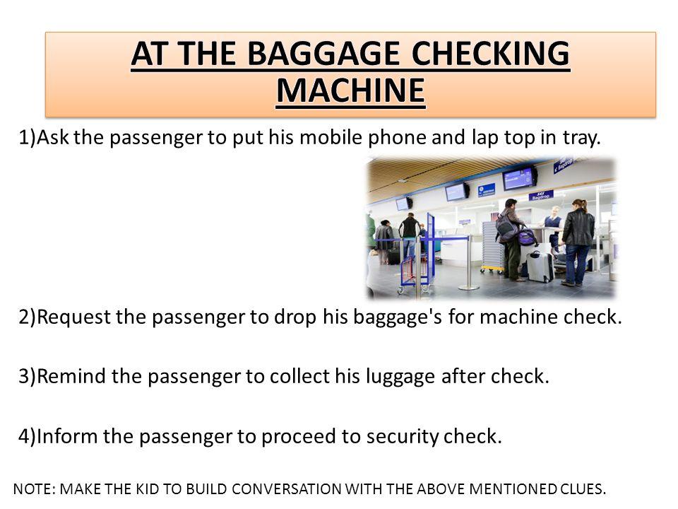 AT THE BAGGAGE CHECKING MACHINE
