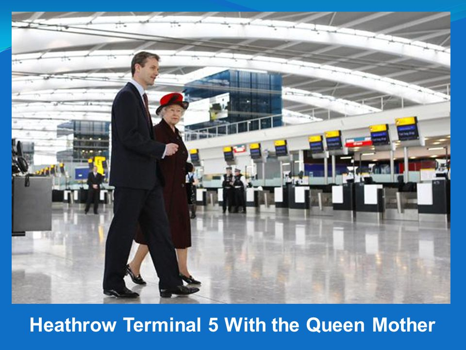 Heathrow Terminal 5 With the Queen Mother