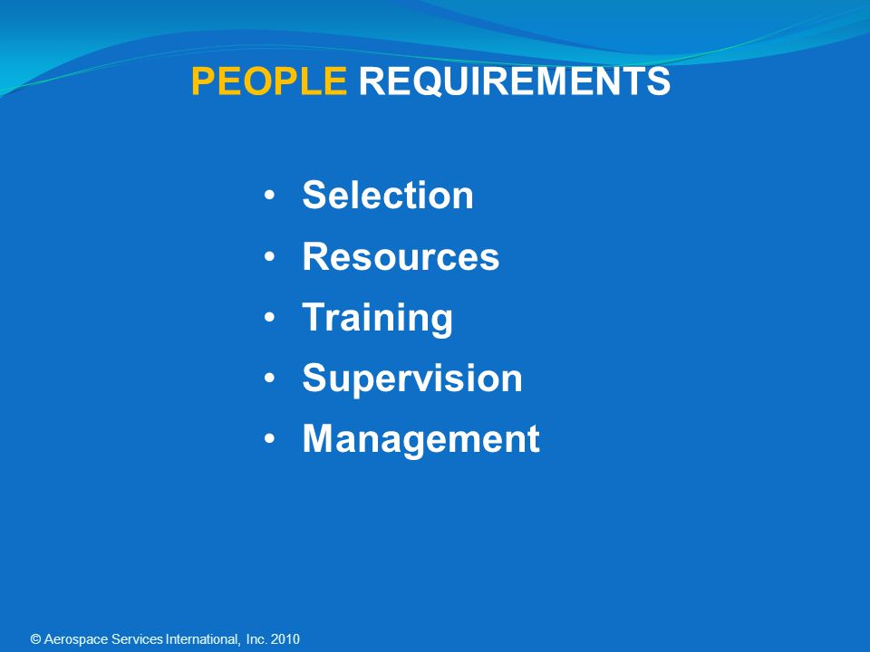 PEOPLE REQUIREMENTS Selection Resources Training Supervision