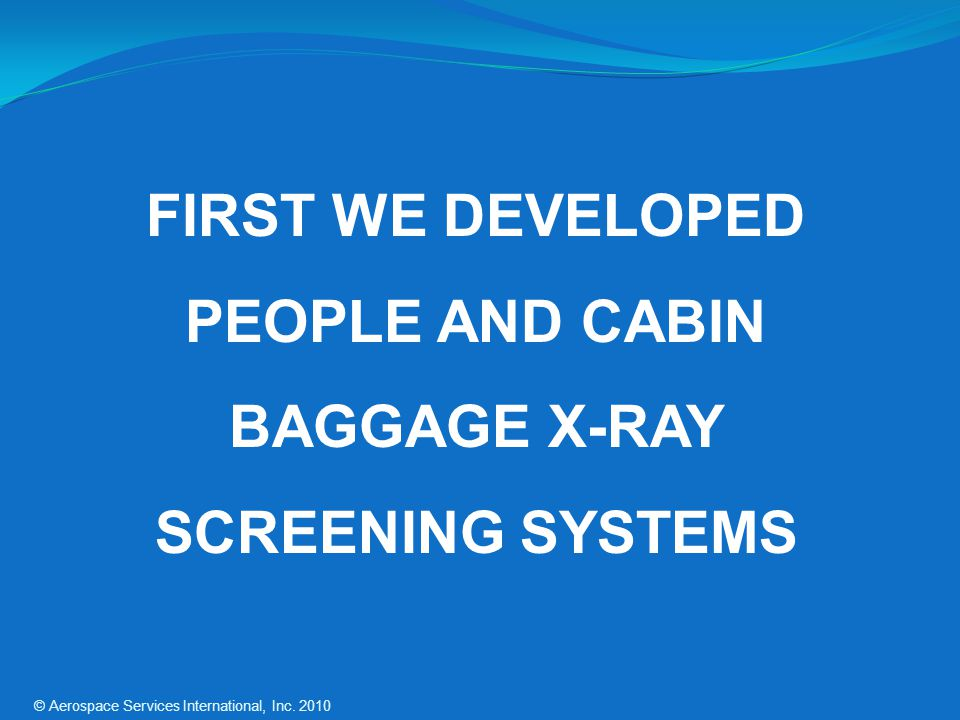 FIRST WE DEVELOPED PEOPLE AND CABIN BAGGAGE X-RAY SCREENING SYSTEMS