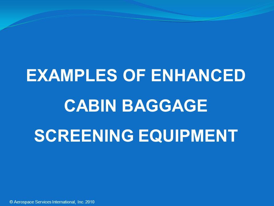 EXAMPLES OF ENHANCED CABIN BAGGAGE SCREENING EQUIPMENT