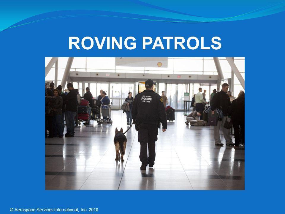 ROVING PATROLS © Aerospace Services International, Inc. 2010