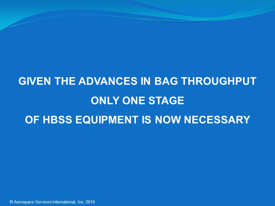 GIVEN THE ADVANCES IN BAG THROUGHPUT ONLY ONE STAGE