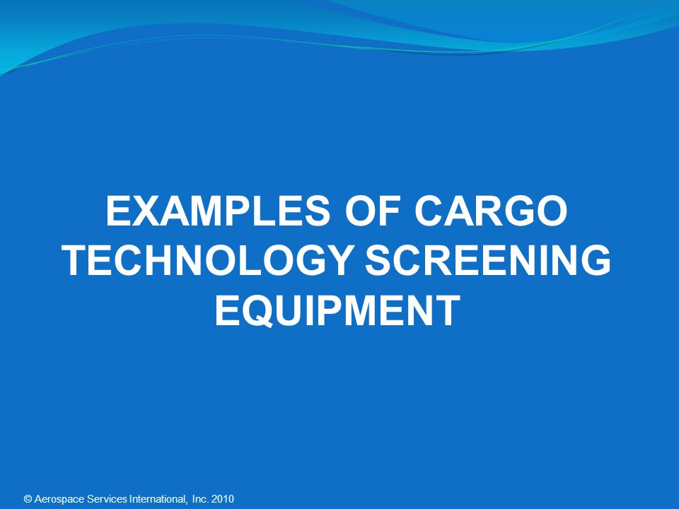 EXAMPLES OF CARGO TECHNOLOGY SCREENING EQUIPMENT
