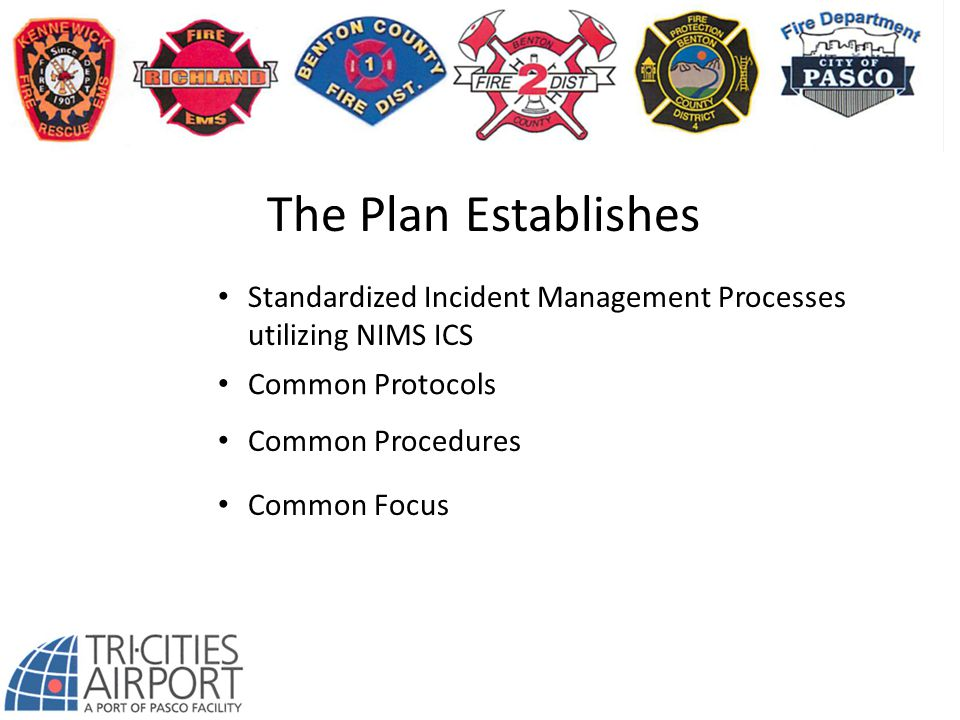 The Plan Establishes Standardized Incident Management Processes utilizing NIMS ICS. Common Protocols.