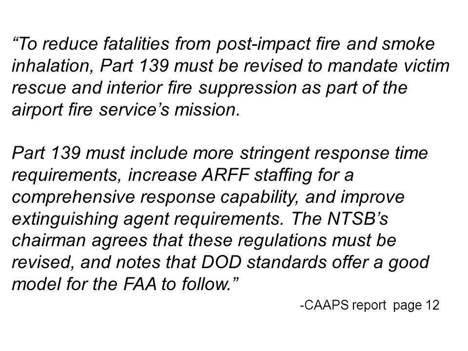 To reduce fatalities from post-impact fire and smoke inhalation, Part 139 must be revised to mandate victim rescue and interior fire suppression as part of the airport fire service's mission.