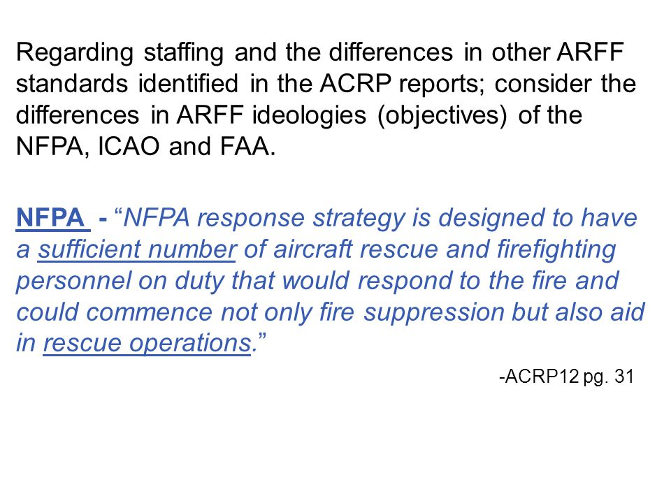 Regarding staffing and the differences in other ARFF standards identified in the ACRP reports; consider the differences in ARFF ideologies (objectives) of the NFPA, ICAO and FAA.