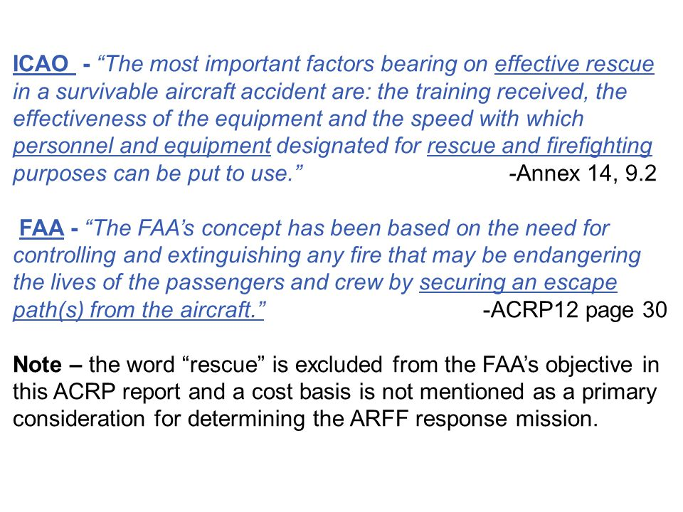 ICAO - The most important factors bearing on effective rescue in a survivable aircraft accident are: the training received, the effectiveness of the equipment and the speed with which personnel and equipment designated for rescue and firefighting purposes can be put to use. -Annex 14, 9.2