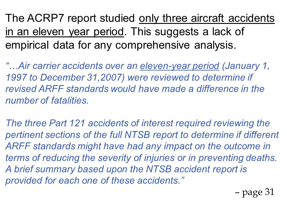The ACRP7 report studied only three aircraft accidents in an eleven year period. This suggests a lack of empirical data for any comprehensive analysis.
