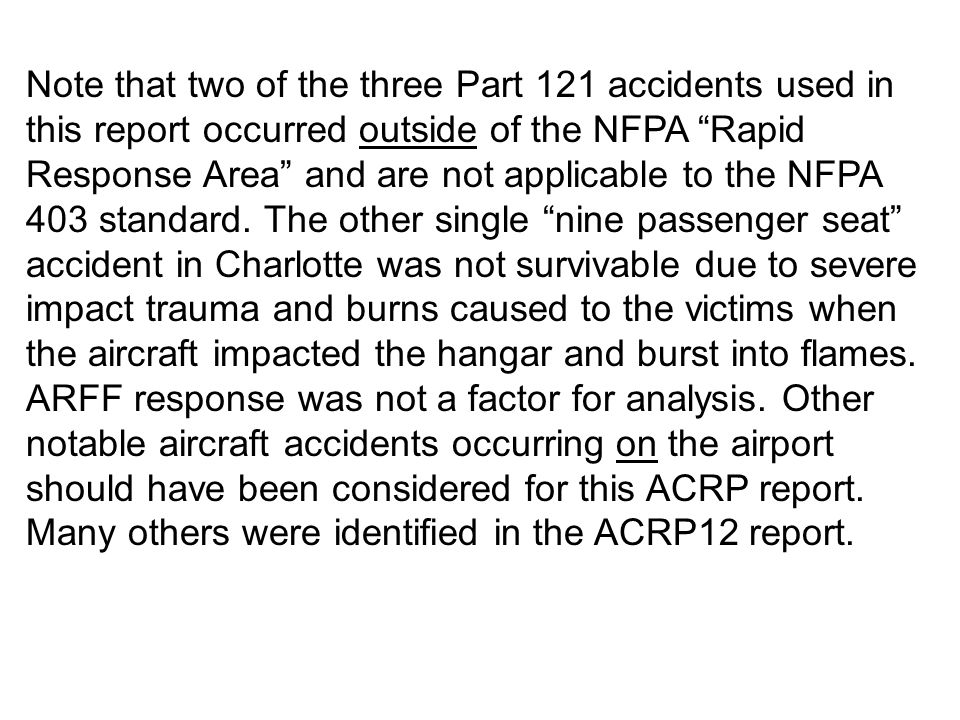 Note that two of the three Part 121 accidents used in this report occurred outside of the NFPA Rapid Response Area and are not applicable to the NFPA 403 standard.