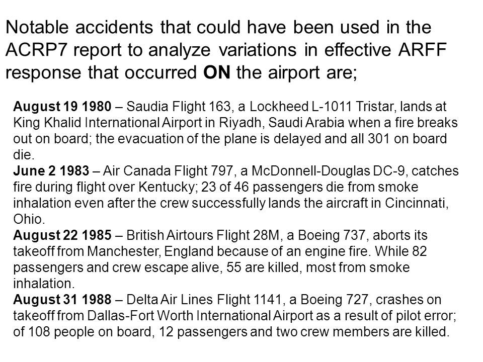 Notable accidents that could have been used in the ACRP7 report to analyze variations in effective ARFF response that occurred ON the airport are;