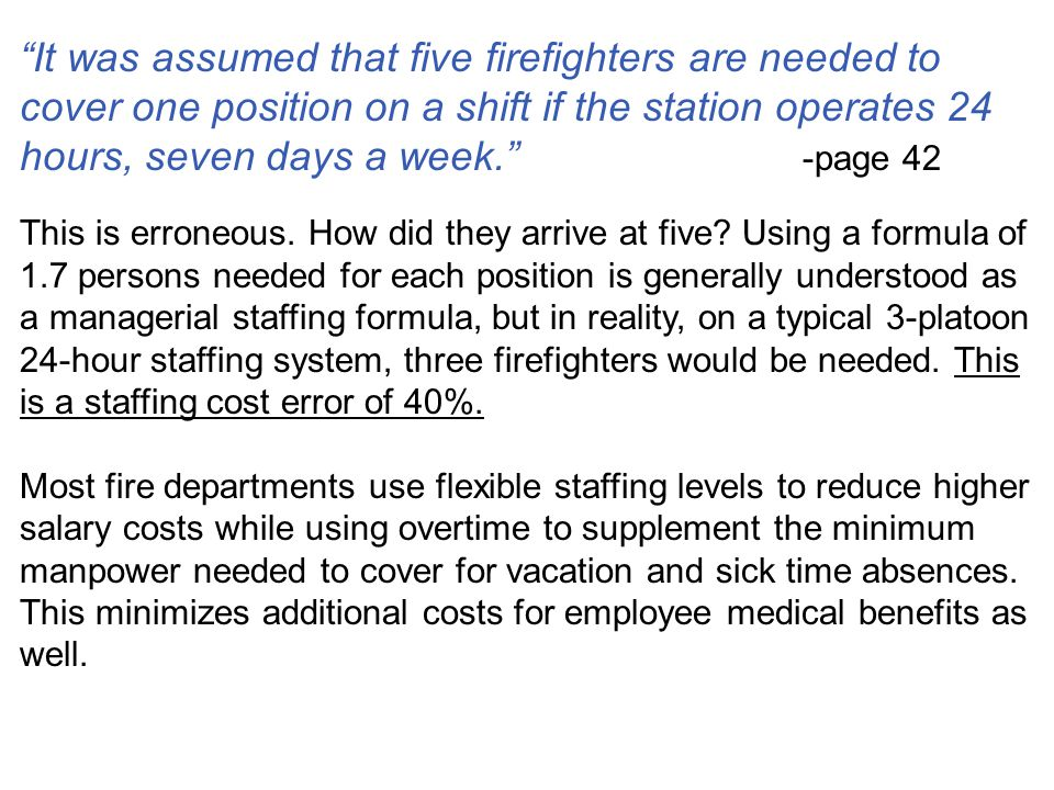 It was assumed that five firefighters are needed to cover one position on a shift if the station operates 24 hours, seven days a week. -page 42