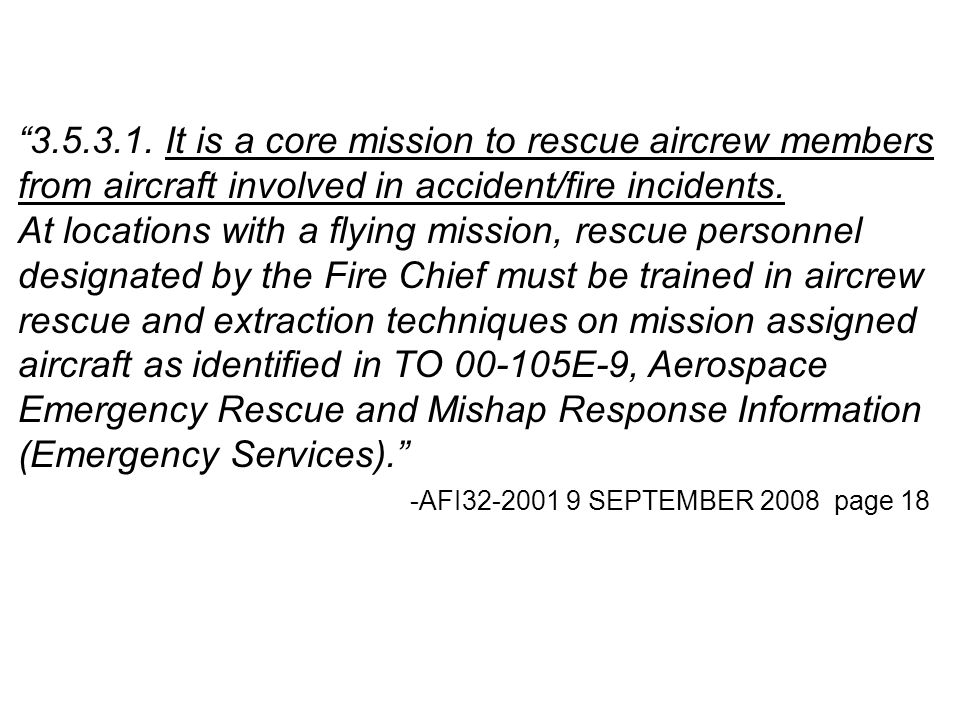 3.5.3.1. It is a core mission to rescue aircrew members from aircraft involved in accident/fire incidents.