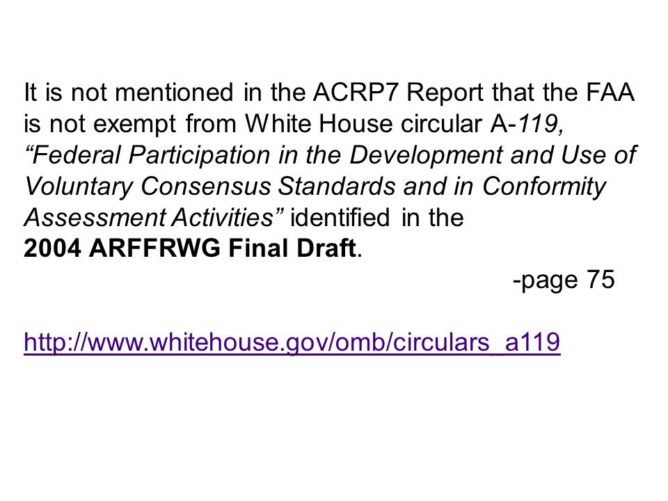 It is not mentioned in the ACRP7 Report that the FAA is not exempt from White House circular A-119, Federal Participation in the Development and Use of Voluntary Consensus Standards and in Conformity Assessment Activities identified in the