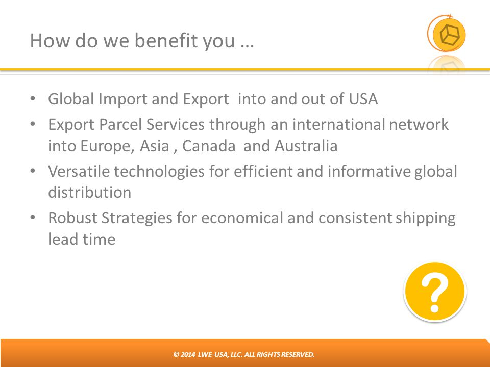 How do we benefit you … Global Import and Export into and out of USA