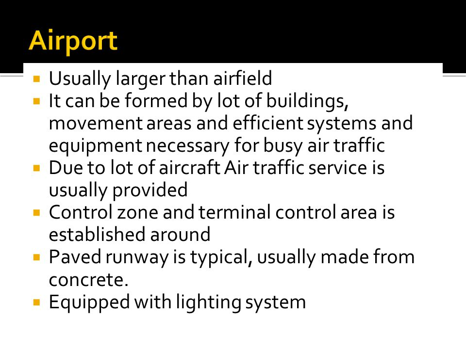 Airport Usually larger than airfield