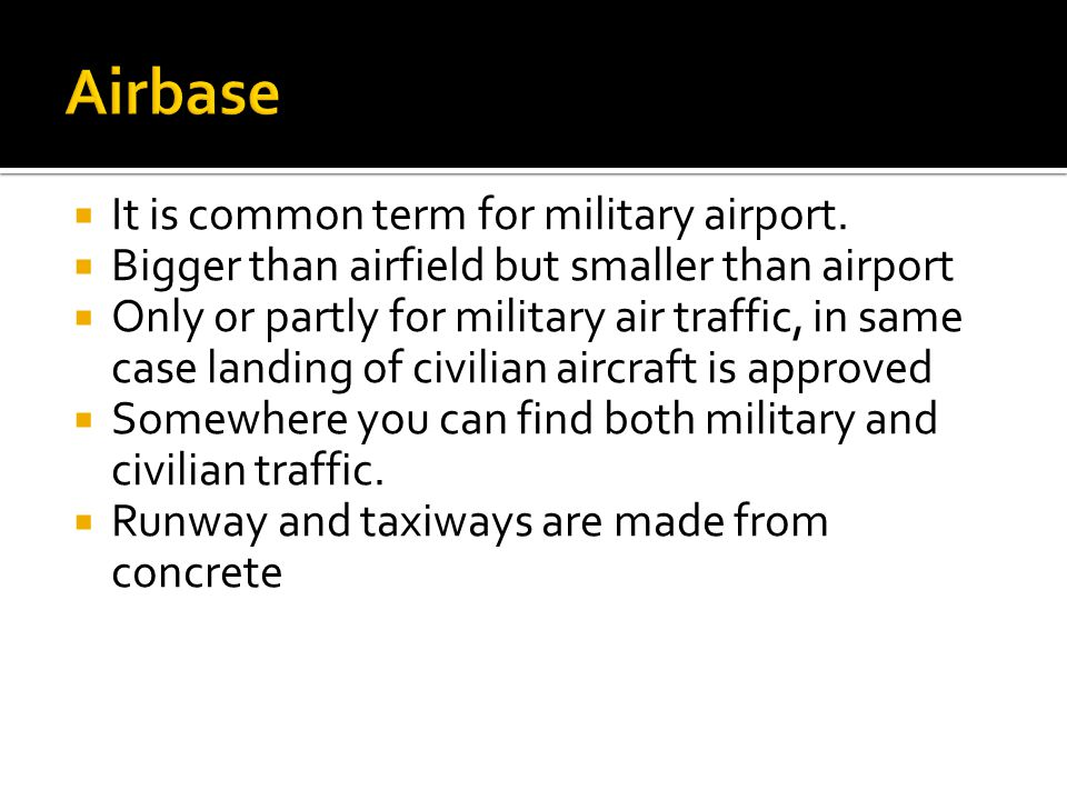 Airbase It is common term for military airport.