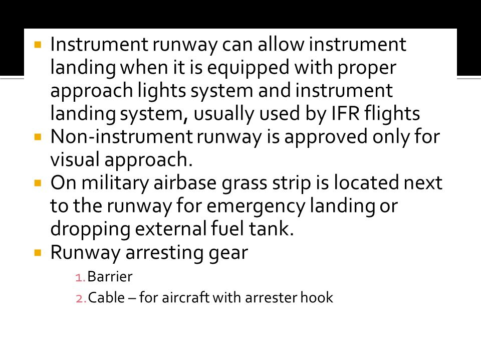 Non-instrument runway is approved only for visual approach.