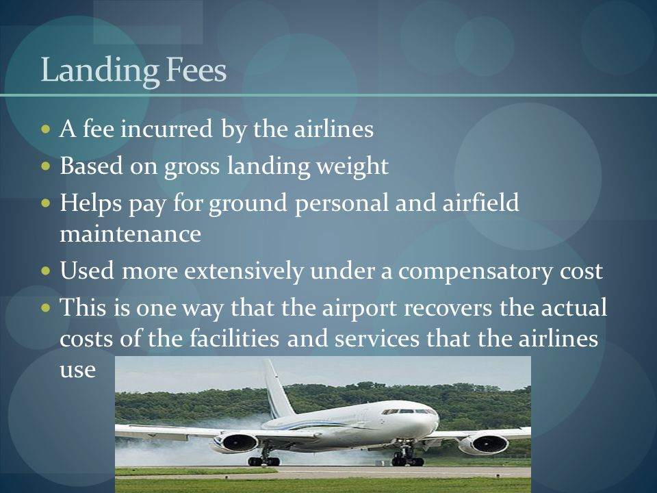 Landing Fees A fee incurred by the airlines
