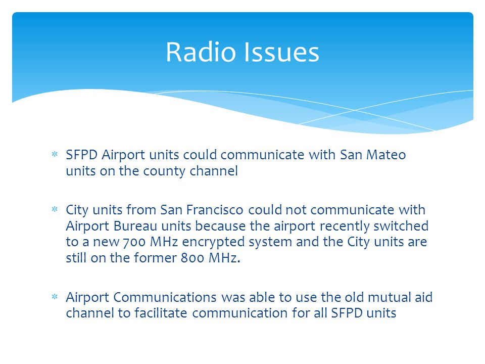 Radio Issues SFPD Airport units could communicate with San Mateo units on the county channel.