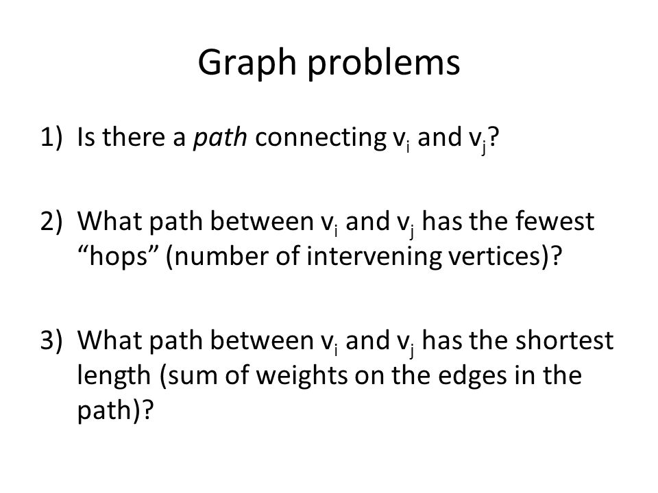 Graph problems Is there a path connecting vi and vj