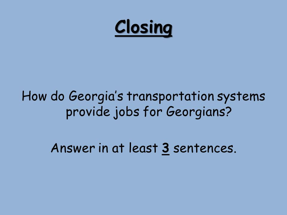 Closing How do Georgia's transportation systems provide jobs for Georgians.