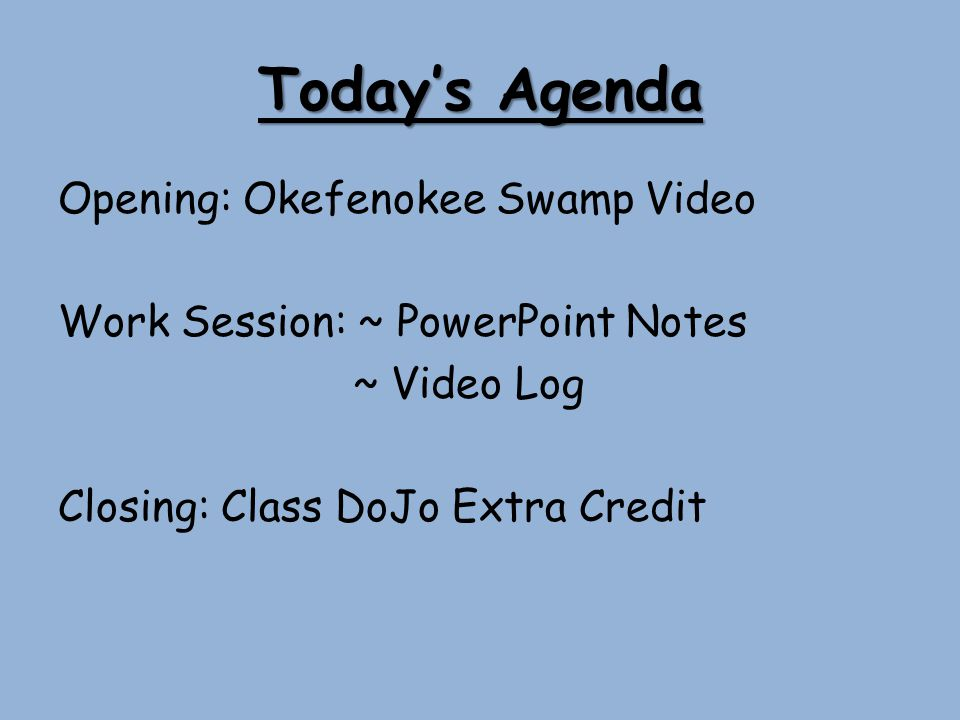Today's Agenda Opening: Okefenokee Swamp Video Work Session: ~ PowerPoint Notes ~ Video Log Closing: Class DoJo Extra Credit