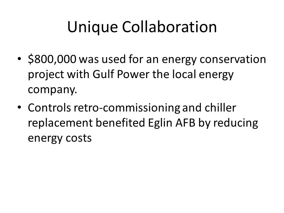 Unique Collaboration $800,000 was used for an energy conservation project with Gulf Power the local energy company.