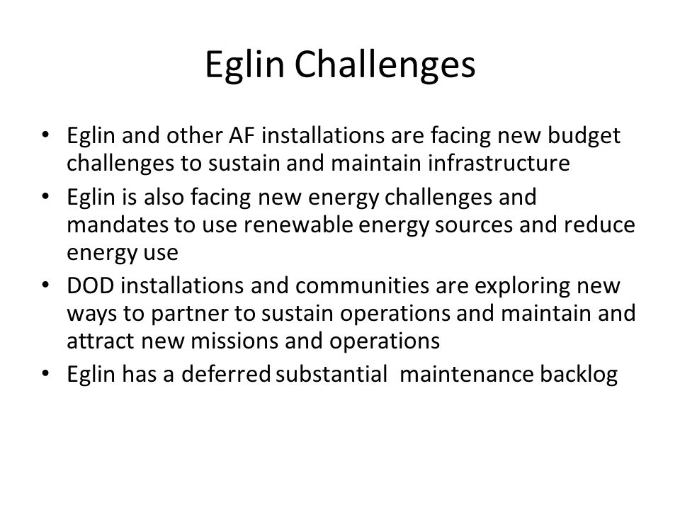 Eglin Challenges Eglin and other AF installations are facing new budget challenges to sustain and maintain infrastructure.