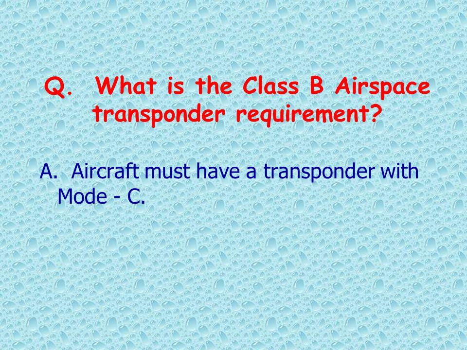 Q. What is the Class B Airspace transponder requirement