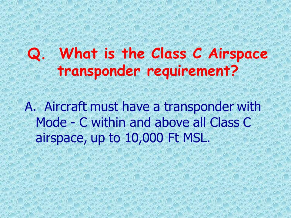 Q. What is the Class C Airspace transponder requirement