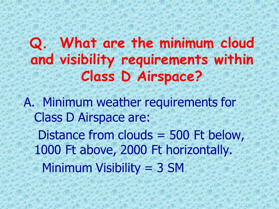 Q. What are the minimum cloud and visibility requirements within Class D Airspace