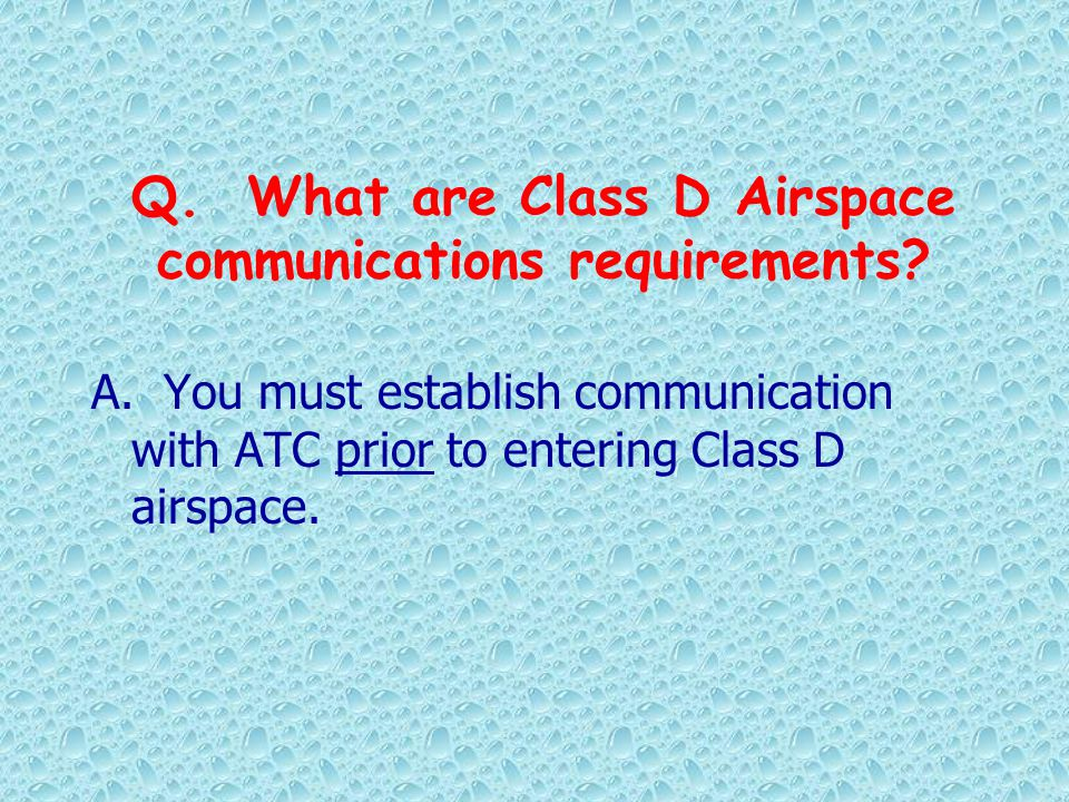 Q. What are Class D Airspace communications requirements