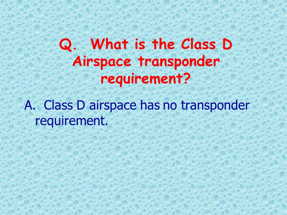 Q. What is the Class D Airspace transponder requirement